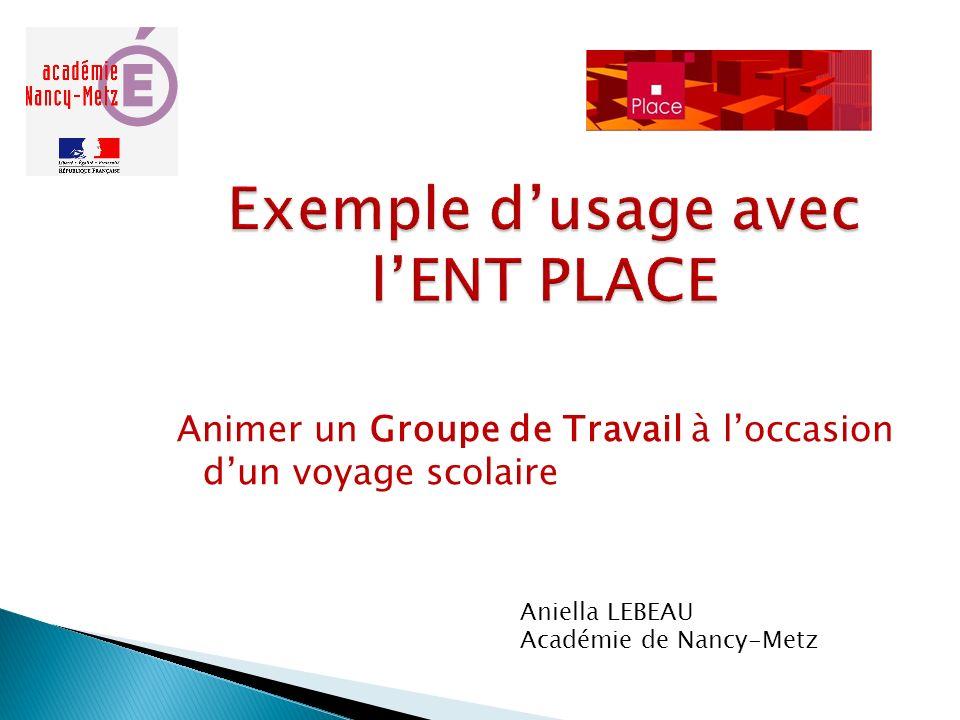 Animer un Groupe de Travail à loccasion dun voyage scolaire Aniella LEBEAU Académie de Nancy-Metz
