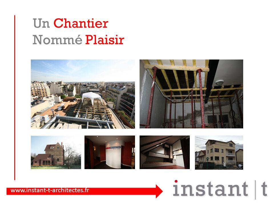 www.instant-t-architectes.fr Un Chantier Nommé Plaisir