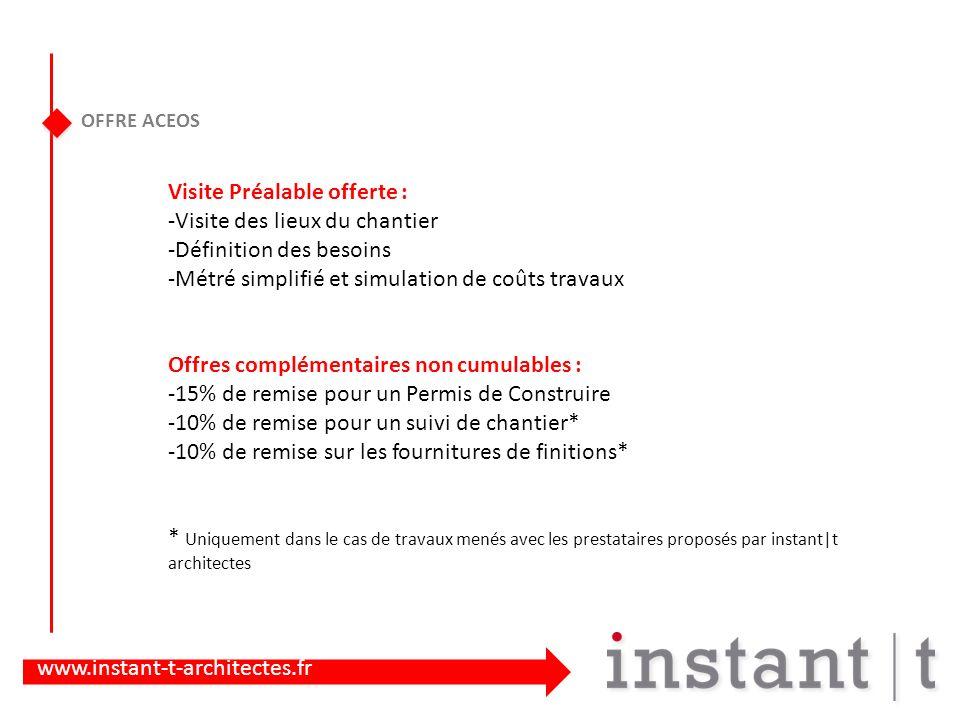www.instant-t-architectes.fr OFFRE ACEOS Visite Préalable offerte : -Visite des lieux du chantier -Définition des besoins -Métré simplifié et simulati