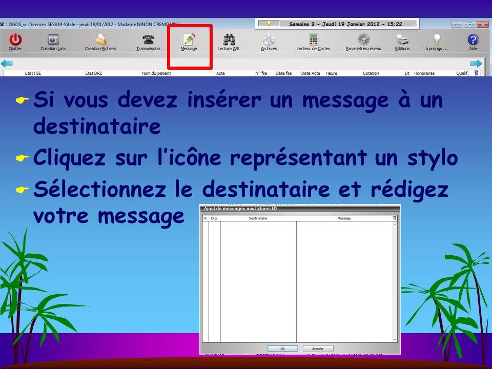Si vous devez insérer un message à un destinataire Cliquez sur licône représentant un stylo Sélectionnez le destinataire et rédigez votre message