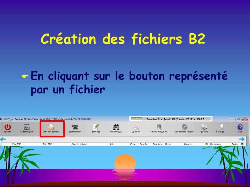 Création des fichiers B2 En cliquant sur le bouton représenté par un fichier