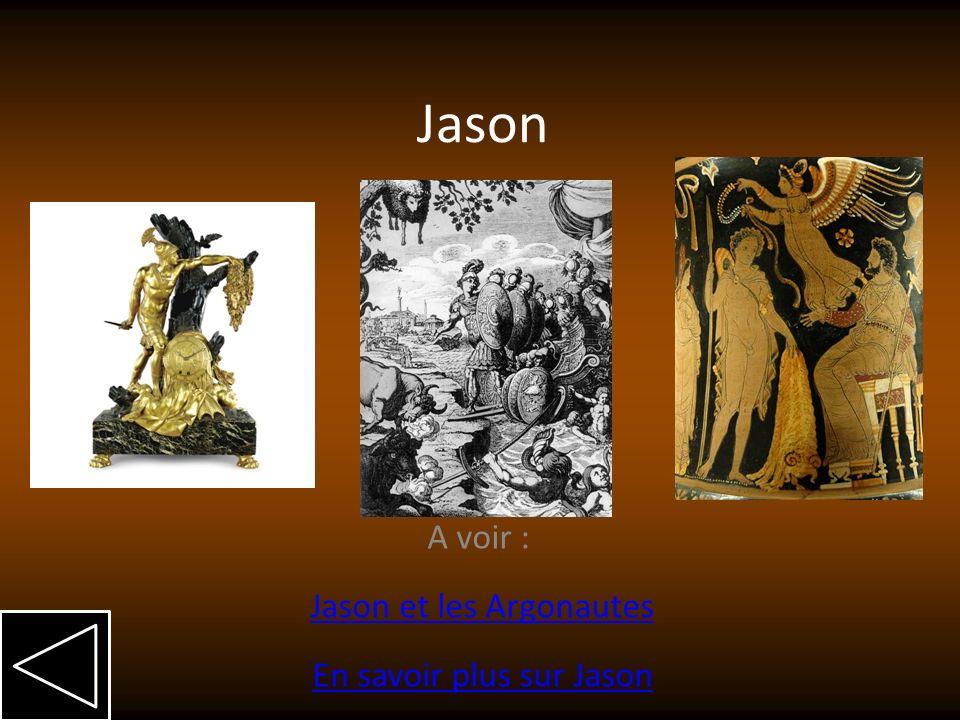 Jason A voir : Jason et les Argonautes En savoir plus sur JasonJason et les ArgonautesEn savoir plus sur Jason