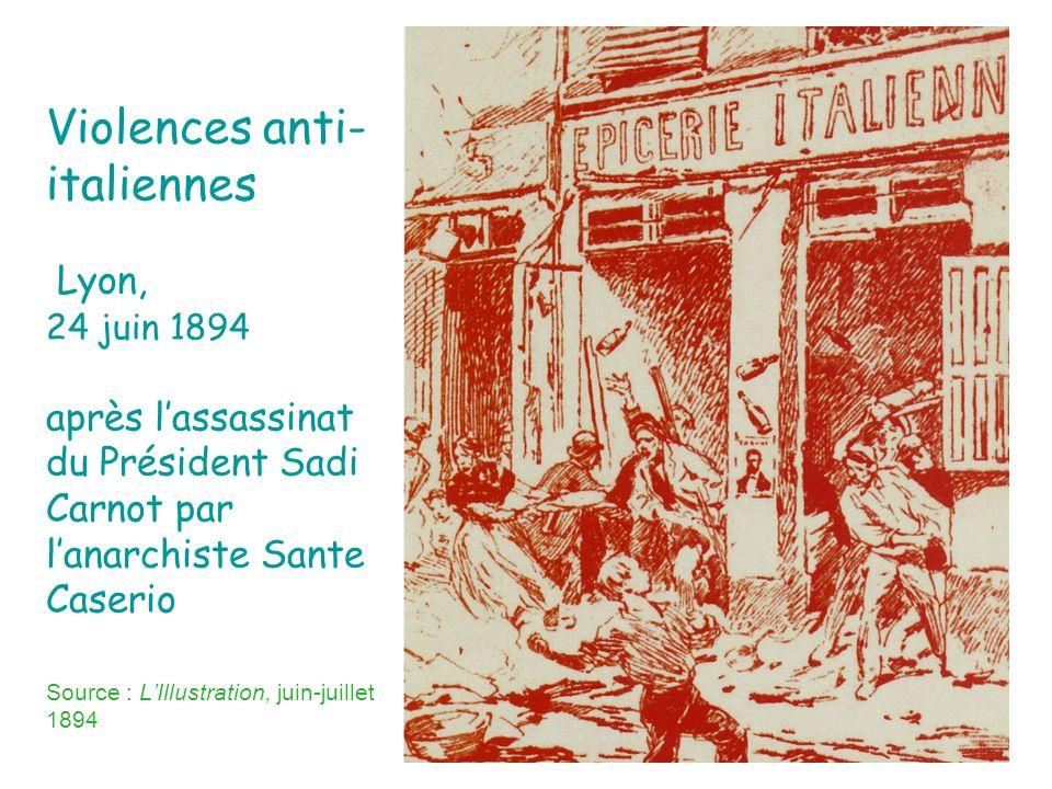 Violences anti- italiennes Lyon, 24 juin 1894 après lassassinat du Président Sadi Carnot par lanarchiste Sante Caserio Source : LIllustration, juin-ju