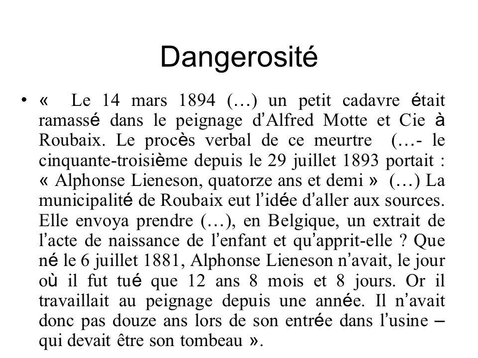 Dangerosité « Le 14 mars 1894 ( … ) un petit cadavre é tait ramass é dans le peignage d Alfred Motte et Cie à Roubaix. Le proc è s verbal de ce meurtr