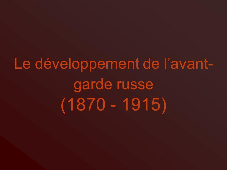 Le développement de lavant- garde russe (1870 - 1915)