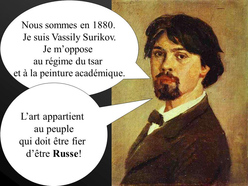 Nous sommes en 1880.Je suis Vassily Surikov.