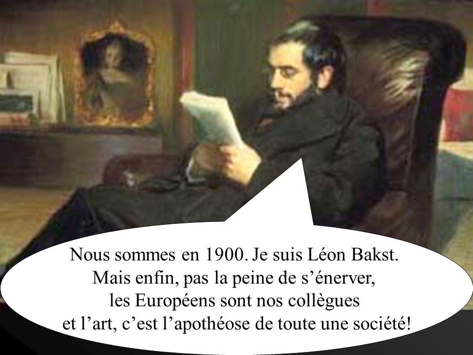 Nous sommes en 1900.Je suis Léon Bakst.