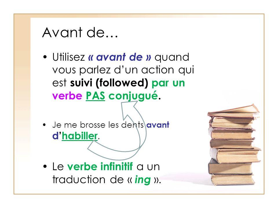 Utilisez « avant de » quand vous parlez dun action qui est suivi (followed) par un verbe PAS conjugué.