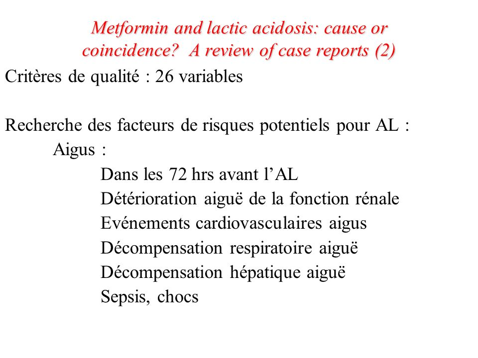 Metformin and lactic acidosis: cause or coincidence? A review of case reports (2) Critères de qualité : 26 variables Recherche des facteurs de risques