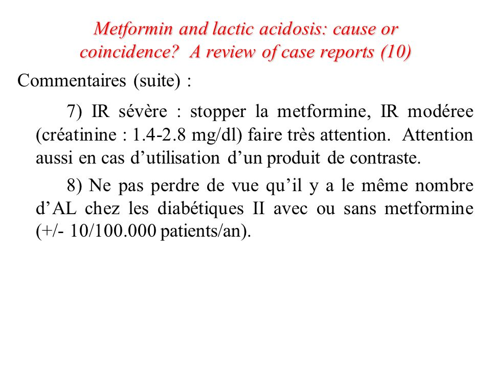 Metformin and lactic acidosis: cause or coincidence? A review of case reports (10) Commentaires (suite) : 7) IR sévère : stopper la metformine, IR mod