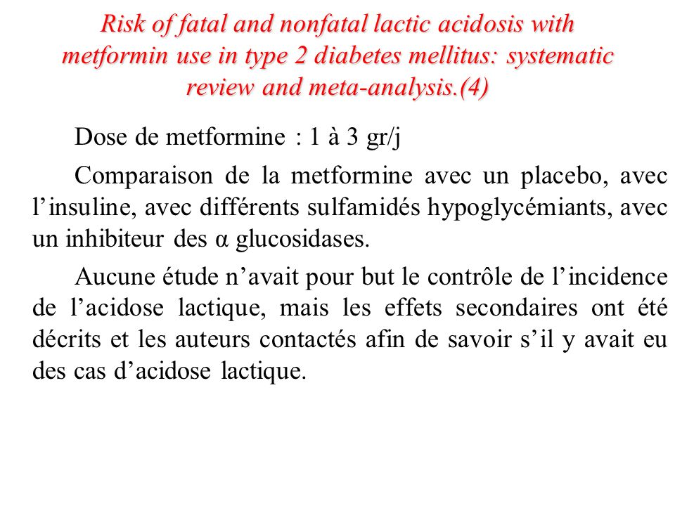 Risk of fatal and nonfatal lactic acidosis with metformin use in type 2 diabetes mellitus: systematic review and meta-analysis.(4) Dose de metformine