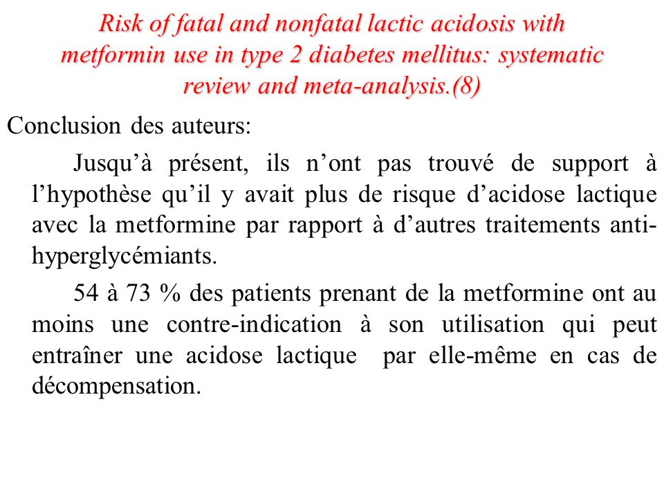 Risk of fatal and nonfatal lactic acidosis with metformin use in type 2 diabetes mellitus: systematic review and meta-analysis.(8) Conclusion des aute