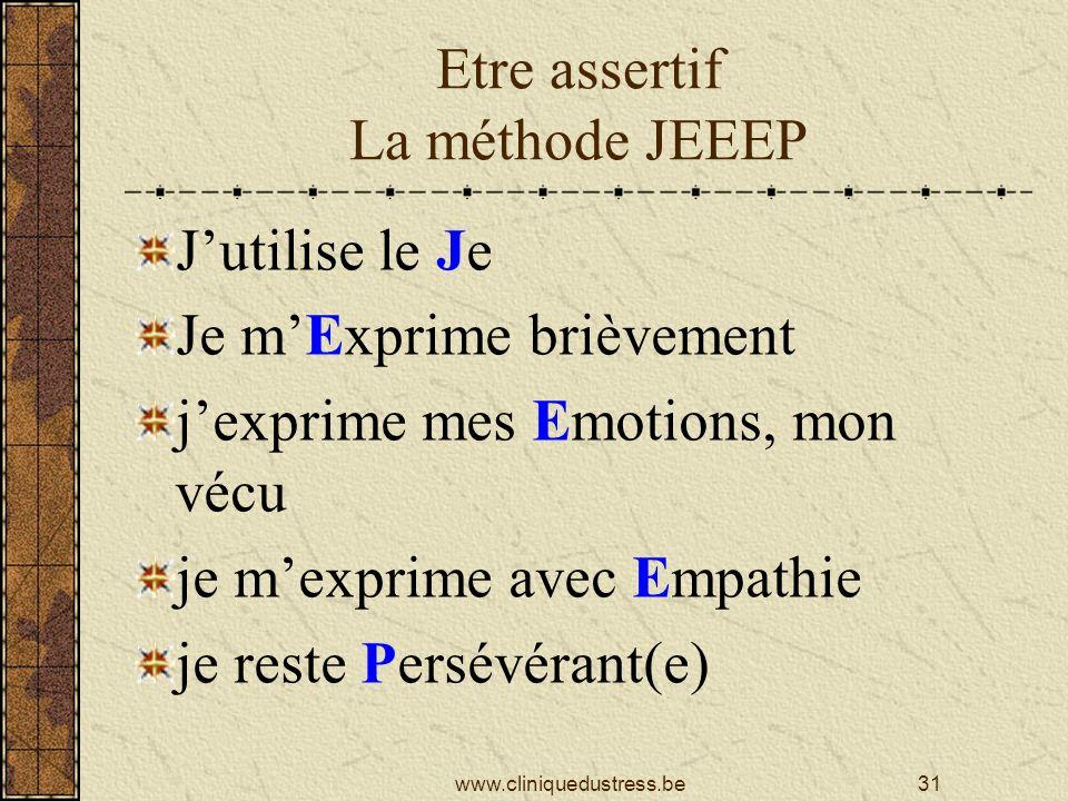 Etre assertif La méthode JEEEP Jutilise le Je Je mExprime brièvement jexprime mes Emotions, mon vécu je mexprime avec Empathie je reste Persévérant(e) 31www.cliniquedustress.be