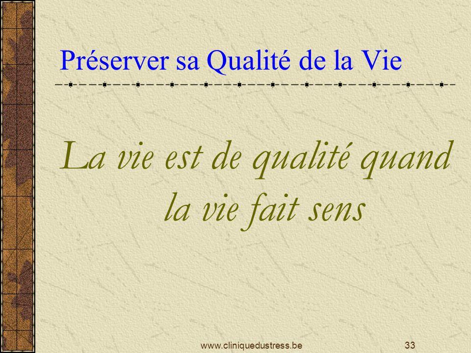 Préserver sa Qualité de la Vie La vie est de qualité quand la vie fait sens 33www.cliniquedustress.be