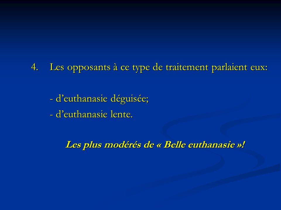 4.Les opposants à ce type de traitement parlaient eux: - deuthanasie déguisée; - deuthanasie lente. Les plus modérés de « Belle euthanasie »!
