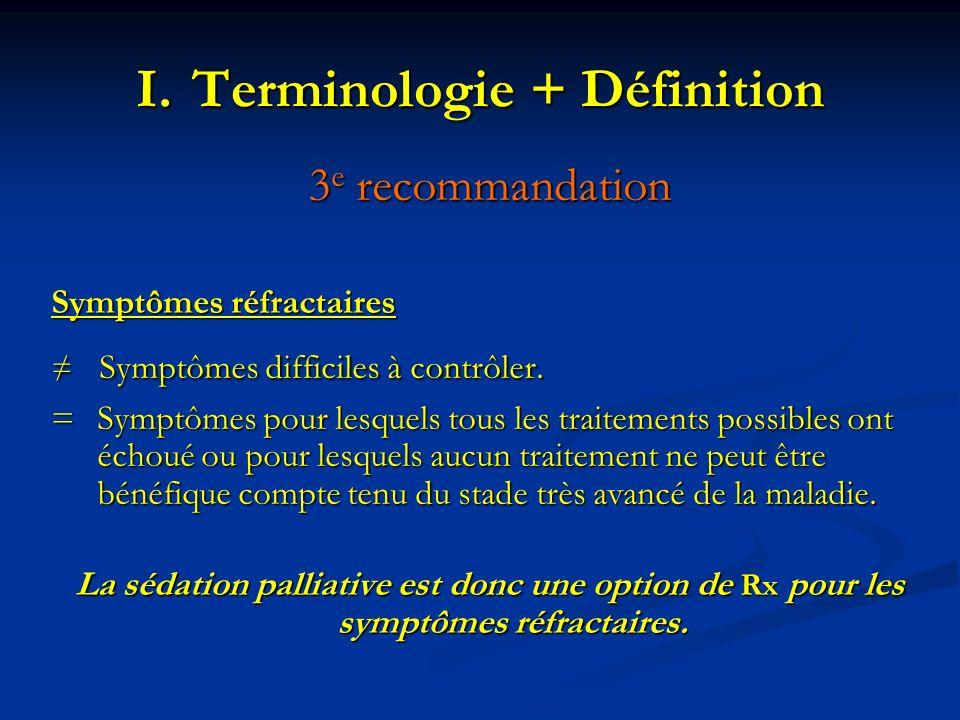 I.Terminologie + Définition 3 e recommandation Symptômes réfractaires Symptômes difficiles à contrôler. Symptômes difficiles à contrôler. = Symptômes