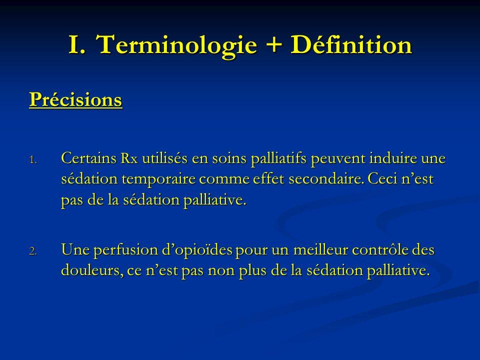 Précisions 1. Certains Rx utilisés en soins palliatifs peuvent induire une sédation temporaire comme effet secondaire. Ceci nest pas de la sédation pa