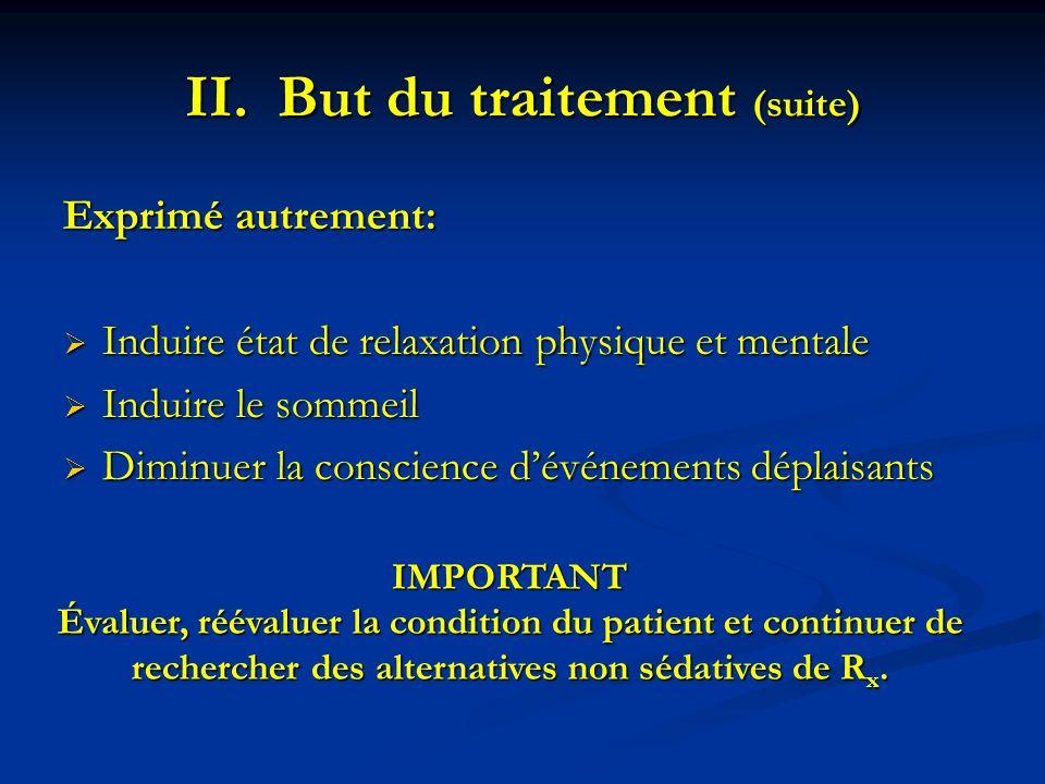 II.But du traitement (suite) Exprimé autrement: Induire état de relaxation physique et mentale Induire état de relaxation physique et mentale Induire