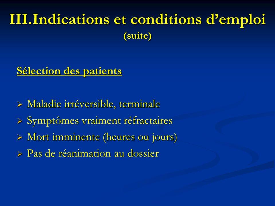Sélection des patients Maladie irréversible, terminale Maladie irréversible, terminale Symptômes vraiment réfractaires Symptômes vraiment réfractaires