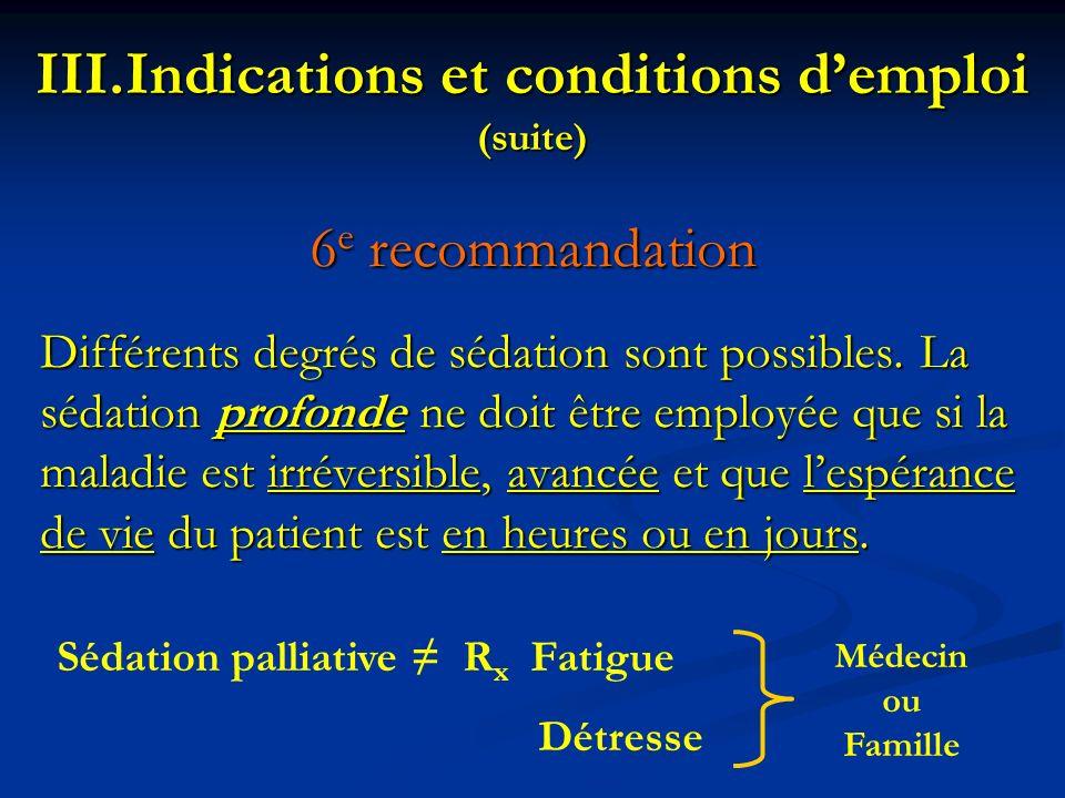6 e recommandation Différents degrés de sédation sont possibles. La sédation profonde ne doit être employée que si la maladie est irréversible, avancé
