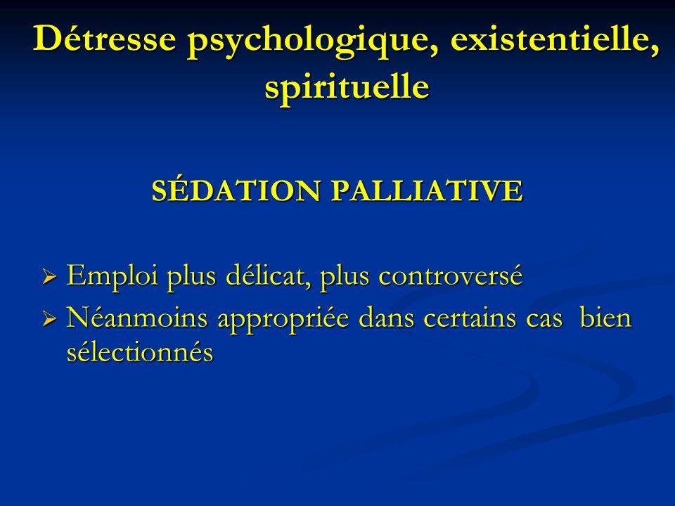 Détresse psychologique, existentielle, spirituelle SÉDATION PALLIATIVE Emploi plus délicat, plus controversé Emploi plus délicat, plus controversé Néa