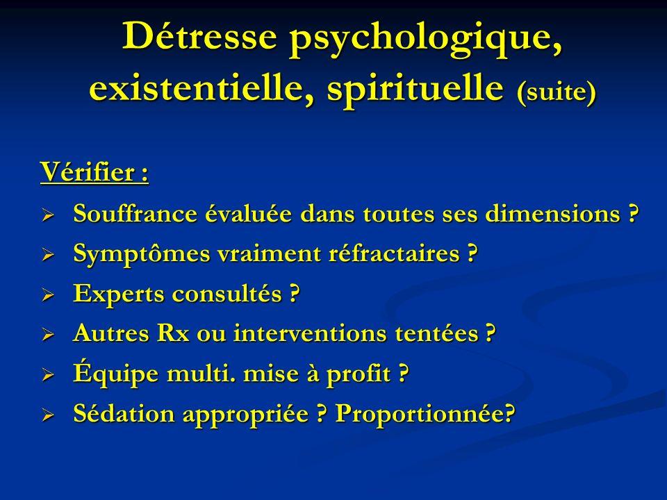 Détresse psychologique, existentielle, spirituelle (suite) Vérifier : Souffrance évaluée dans toutes ses dimensions ? Souffrance évaluée dans toutes s