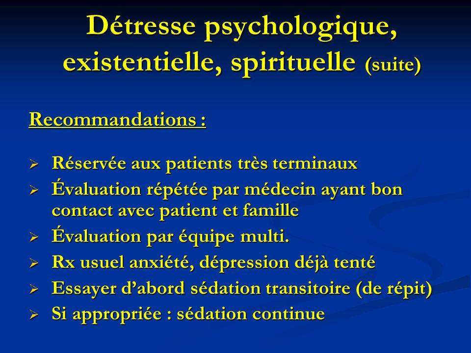 Détresse psychologique, existentielle, spirituelle (suite) Recommandations : Réservée aux patients très terminaux Réservée aux patients très terminaux