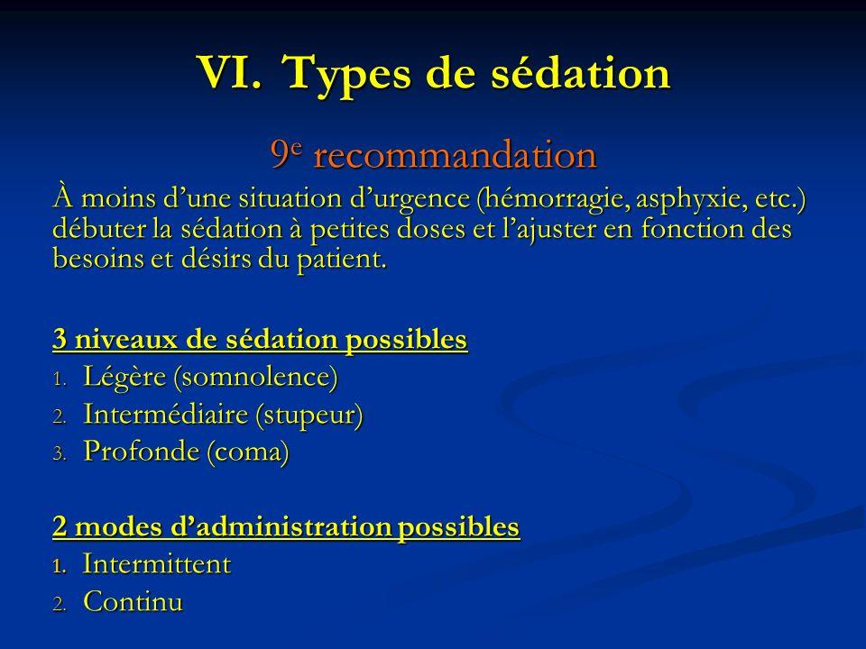 VI.Types de sédation 9 e recommandation À moins dune situation durgence (hémorragie, asphyxie, etc.) débuter la sédation à petites doses et lajuster e