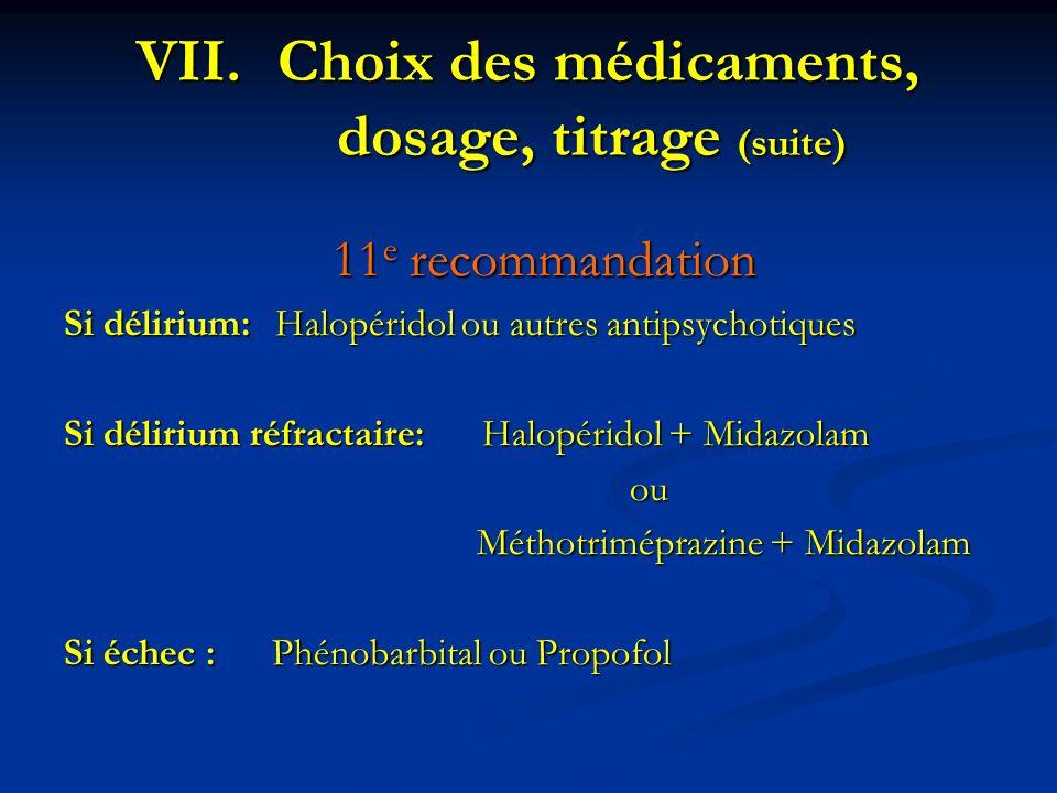 11 e recommandation Si délirium:Halopéridol ou autres antipsychotiques Si délirium réfractaire: Halopéridol + Midazolam ou ou Méthotriméprazine + Mida