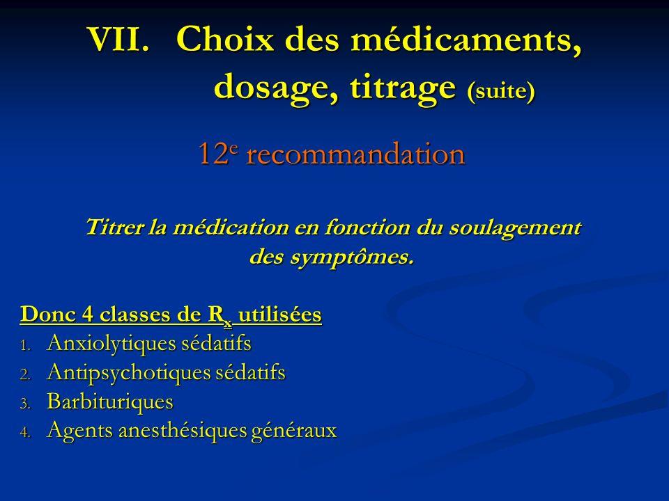 12 e recommandation Titrer la médication en fonction du soulagement des symptômes. Donc 4 classes de R x utilisées 1. Anxiolytiques sédatifs 2. Antips