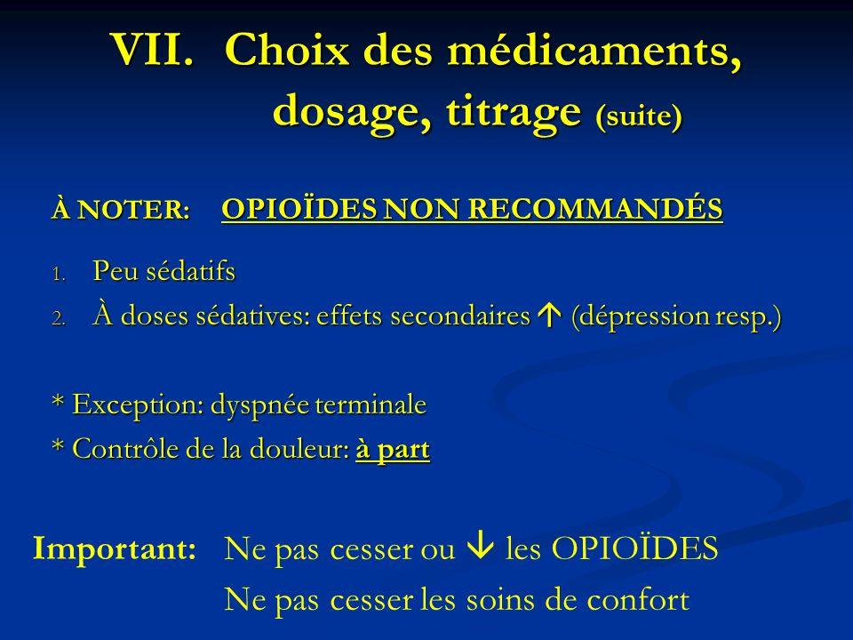 À NOTER: OPIOÏDES NON RECOMMANDÉS 1. Peu sédatifs 2. À doses sédatives: effets secondaires (dépression resp.) * Exception: dyspnée terminale * Contrôl