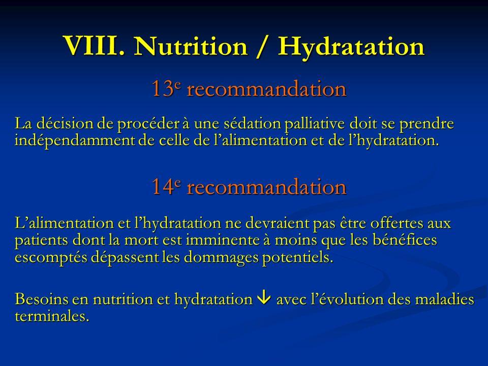 VIII. Nutrition / Hydratation 13 e recommandation La décision de procéder à une sédation palliative doit se prendre indépendamment de celle de lalimen