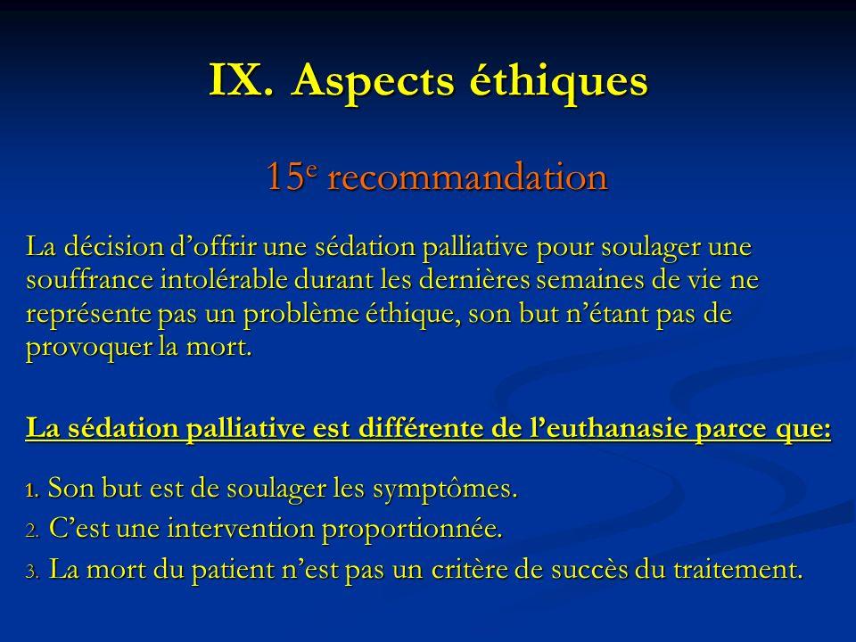 IX.Aspects éthiques 15 e recommandation La décision doffrir une sédation palliative pour soulager une souffrance intolérable durant les dernières sema