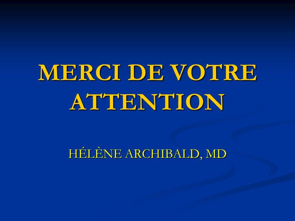 MERCI DE VOTRE ATTENTION HÉLÈNE ARCHIBALD, MD