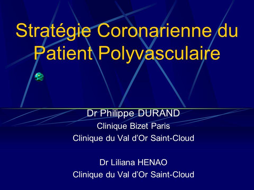 Stratégie Coronarienne du Patient Polyvasculaire Dr Philippe DURAND Clinique Bizet Paris Clinique du Val dOr Saint-Cloud Dr Liliana HENAO Clinique du