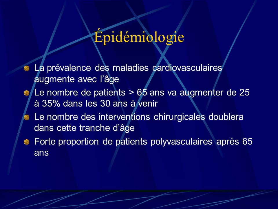 Épidémiologie La prévalence des maladies cardiovasculaires augmente avec lâge Le nombre de patients > 65 ans va augmenter de 25 à 35% dans les 30 ans