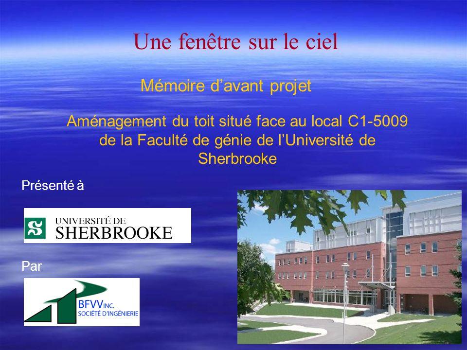 Mémoire davant projet Aménagement du toit situé face au local C1-5009 de la Faculté de génie de lUniversité de Sherbrooke Une fenêtre sur le ciel Présenté à Par
