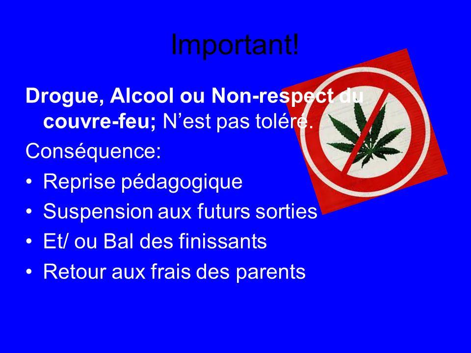 Important! Drogue, Alcool ou Non-respect du couvre-feu; Nest pas toléré. Conséquence: Reprise pédagogique Suspension aux futurs sorties Et/ ou Bal des