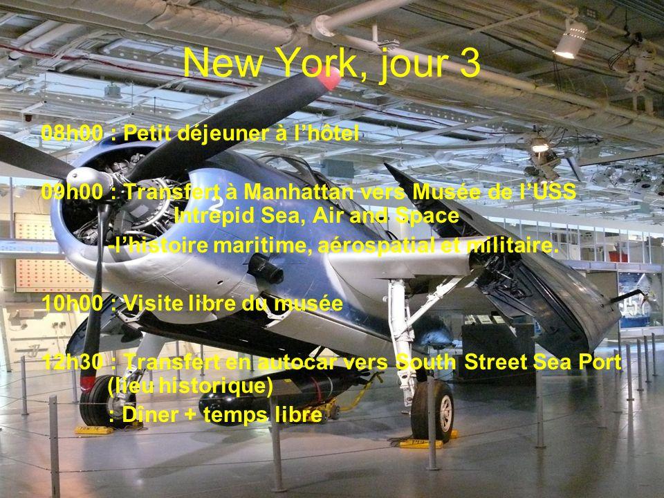 New York, jour 3 08h00 : Petit déjeuner à lhôtel 09h00 : Transfert à Manhattan vers Musée de lUSS Intrepid Sea, Air and Space -lhistoire maritime, aér