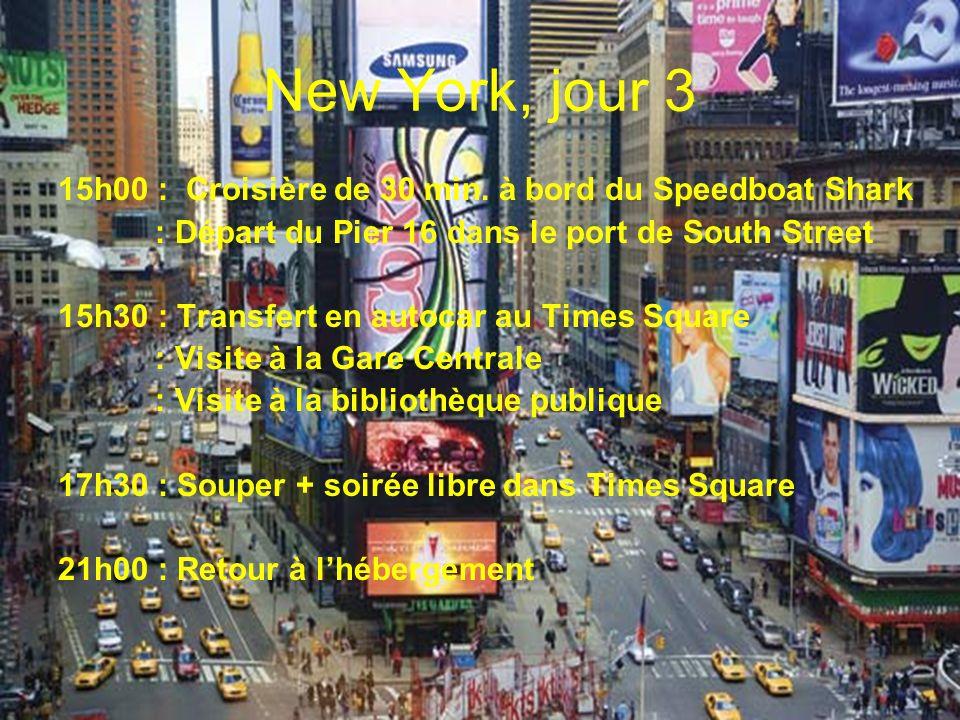 New York, jour 3 15h00 : Croisière de 30 min. à bord du Speedboat Shark : Départ du Pier 16 dans le port de South Street 15h30 : Transfert en autocar