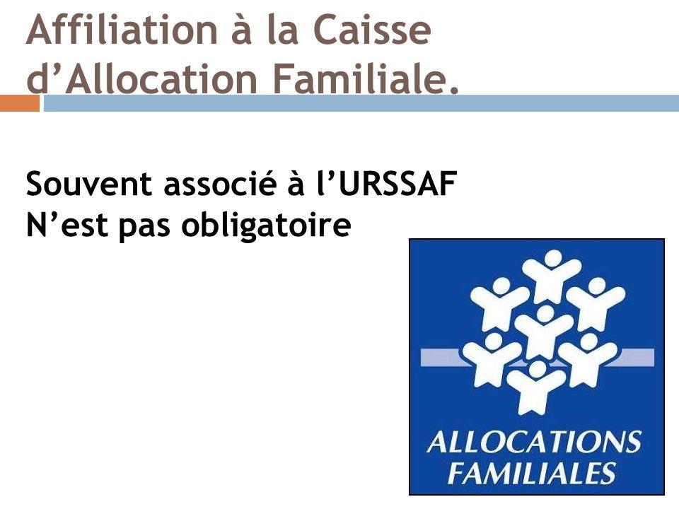 Affiliation à la Caisse dAllocation Familiale. Souvent associé à lURSSAF Nest pas obligatoire