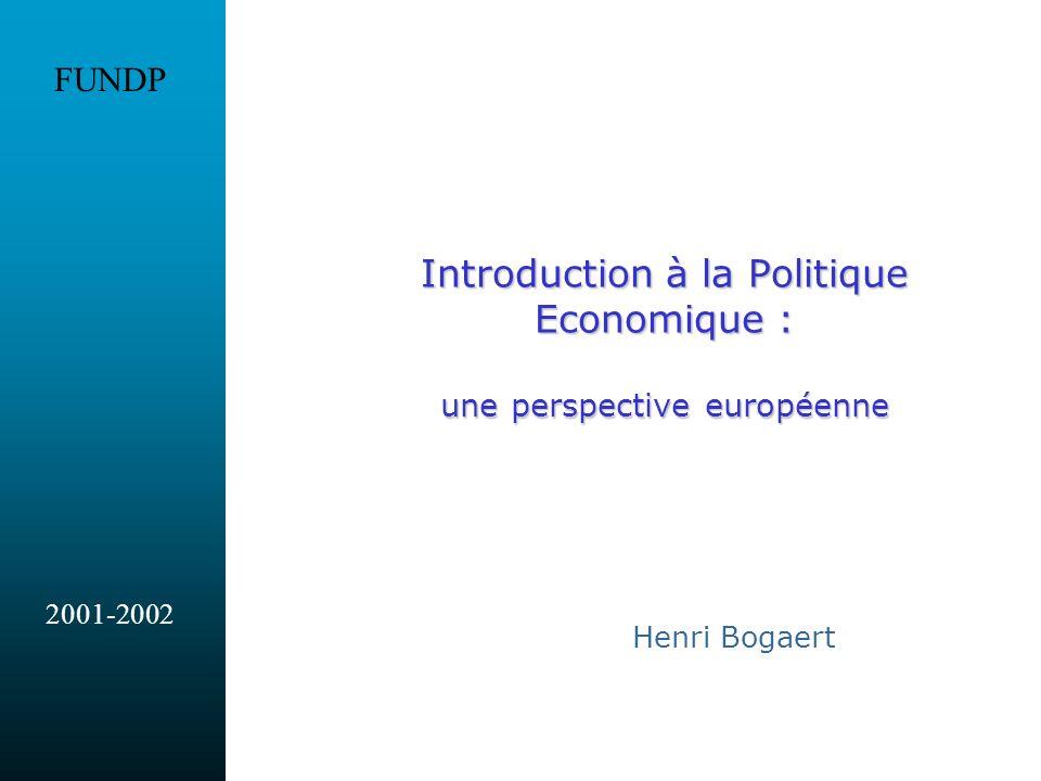 Introduction à la Politique Economique : une perspective européenne Henri Bogaert FUNDP 2001-2002