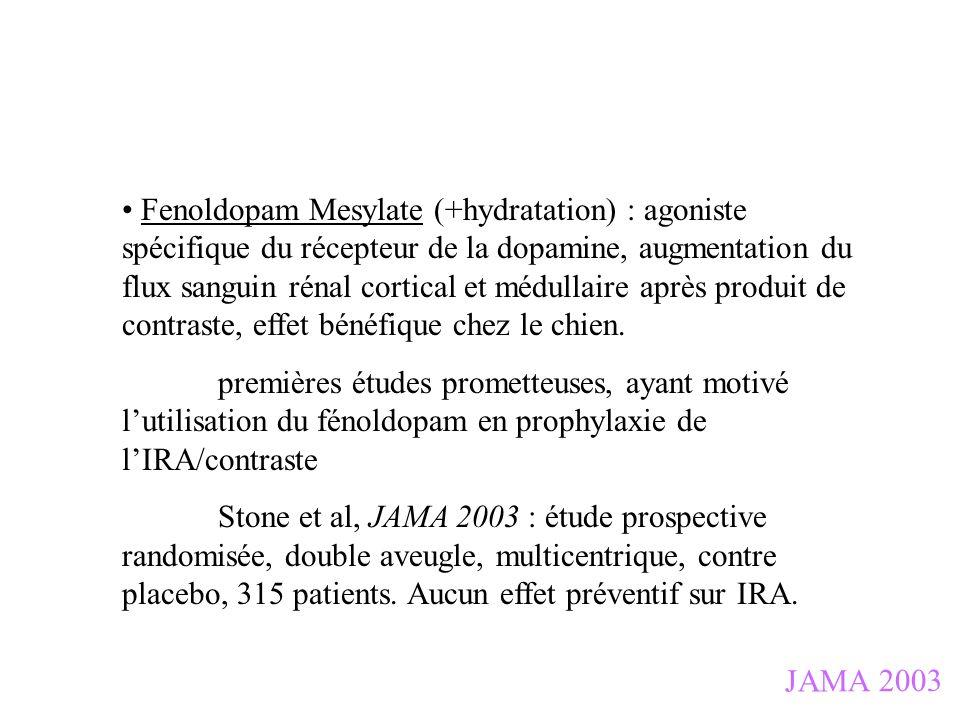 JAMA 2003 Fenoldopam Mesylate (+hydratation) : agoniste spécifique du récepteur de la dopamine, augmentation du flux sanguin rénal cortical et médulla