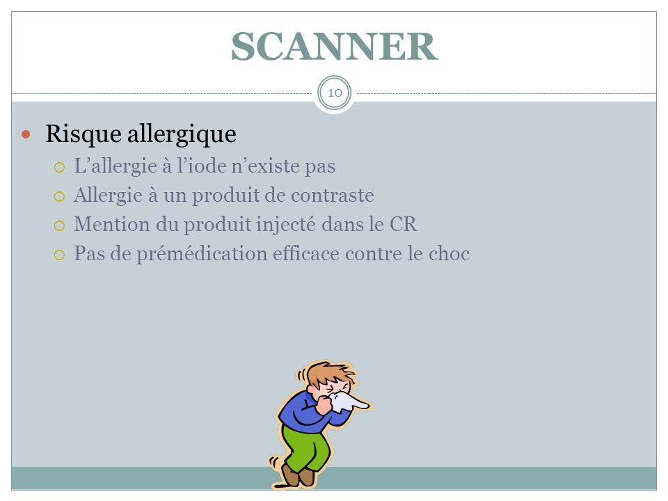 SCANNER 10 Risque allergique Lallergie à liode nexiste pas Allergie à un produit de contraste Mention du produit injecté dans le CR Pas de prémédicati