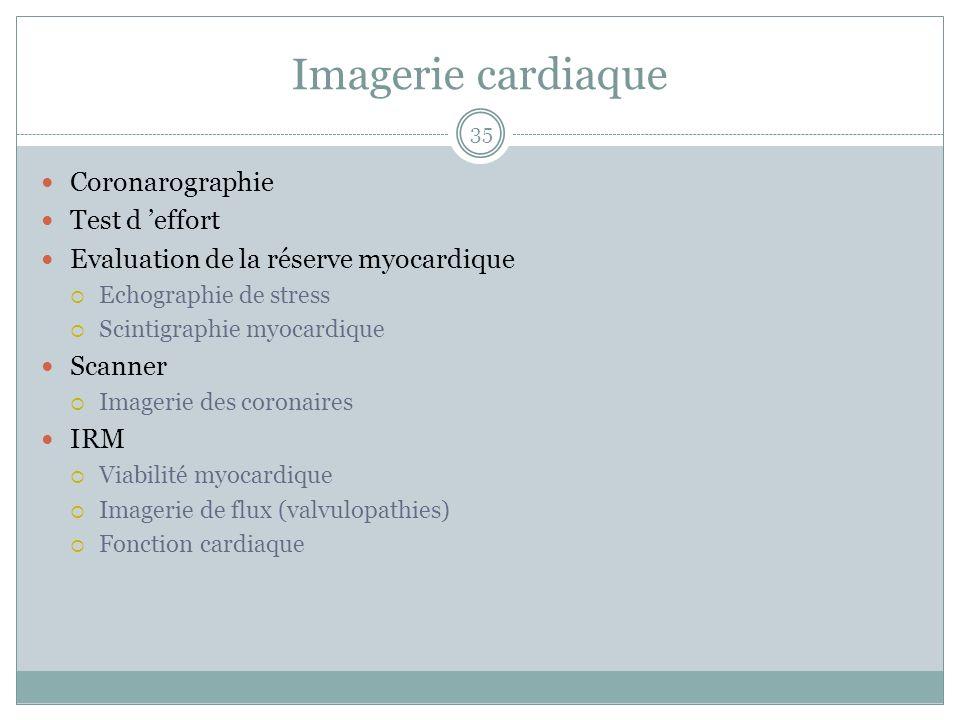 Imagerie cardiaque Coronarographie Test d effort Evaluation de la réserve myocardique Echographie de stress Scintigraphie myocardique Scanner Imagerie