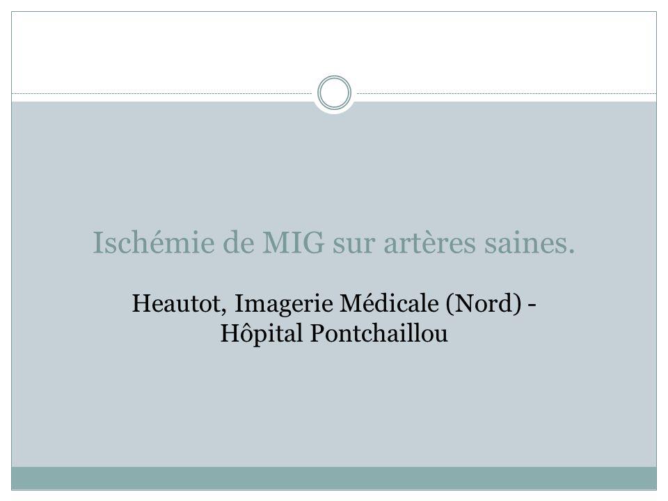Ischémie de MIG sur artères saines. Heautot, Imagerie Médicale (Nord) - Hôpital Pontchaillou