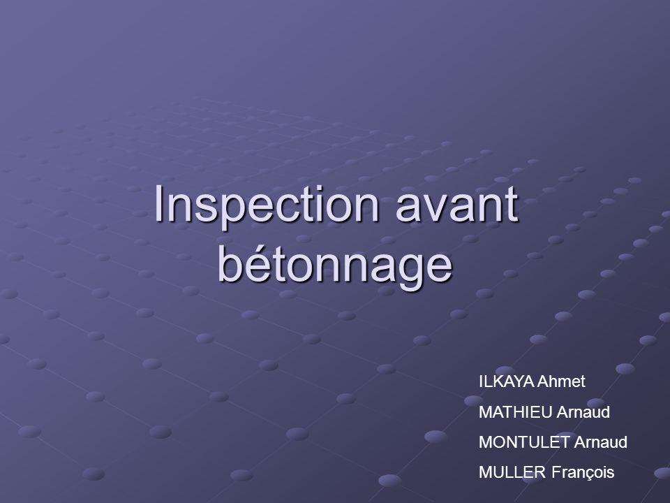 Inspection avant bétonnage ILKAYA Ahmet MATHIEU Arnaud MONTULET Arnaud MULLER François