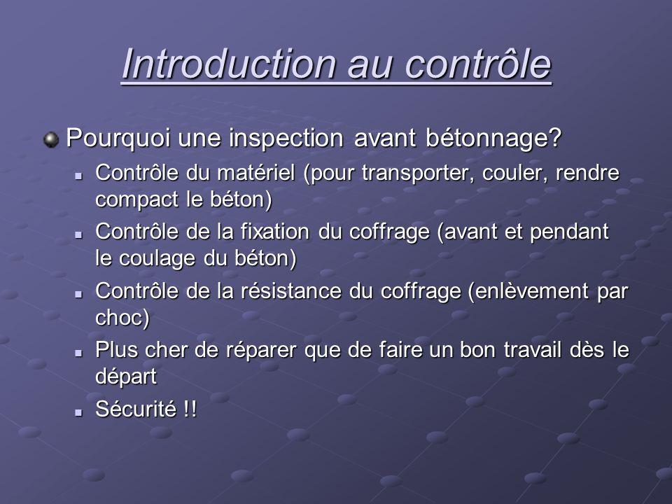Introduction au contrôle Pourquoi une inspection avant bétonnage? Contrôle du matériel (pour transporter, couler, rendre compact le béton) Contrôle du