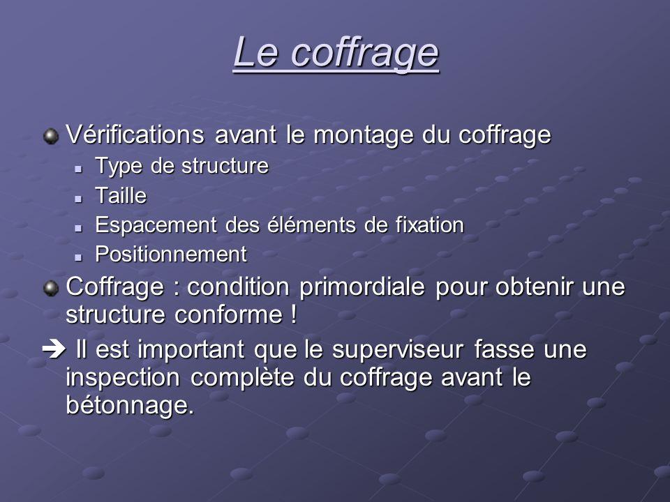 Le coffrage Vérifications avant le montage du coffrage Type de structure Type de structure Taille Taille Espacement des éléments de fixation Espacemen