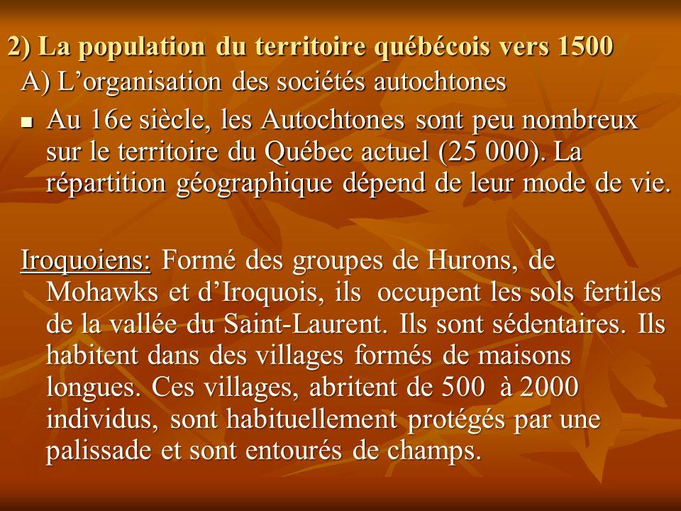 2) La population du territoire québécois vers 1500 A) Lorganisation des sociétés autochtones Au 16e siècle, les Autochtones sont peu nombreux sur le t